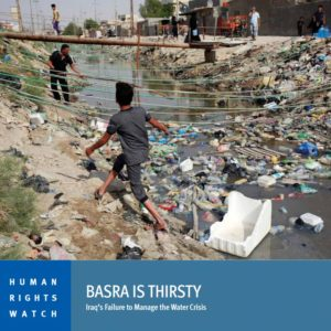 Human Rights Watch: Water Crisis in Basra – Decades of Mismanagement, Pollution, Corruption